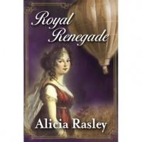 Royal Renegade, A Regency Romance - Alicia Rasley
