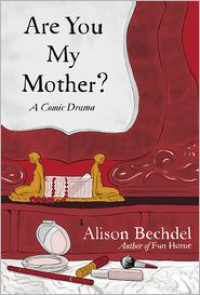 Are You My Mother?: A Comic Drama -