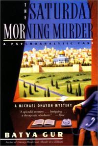 The Saturday Morning Murder: A Psychoanalytic Case - Batya Gur, Dalya Bilu