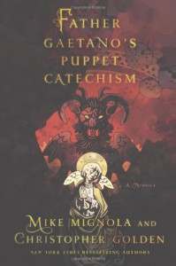 Father Gaetano's Puppet Catechism: A Novella - Mike Mignola, Christopher Golden