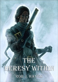 The Heresy Within - Rob J. Hayes