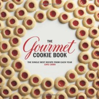 The Gourmet Cookie Book: The Single Best Recipe from Each Year 1941-2009 - Gourmet Magazine, Gourmet Magazine