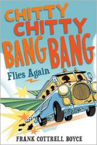 Chitty Chitty Bang Bang Flies Again - Frank Cottrell Boyce, Joe Berger