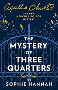The Mystery of Three Quarters: The New Hercule Poirot Mystery (Hercule Poirot Mysteries) - Sophie Hannah