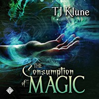 The Consumption of Magic - T.J. Klune, Michael Lesley