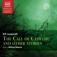 Call of Cthulhu and Other Stories - H.P. Lovecraft, Naxos AudioBooks, William Roberts