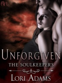 Unforgiven: A Soulkeepers Novel (The Soulkeepers Book 3) - Lori  Adams