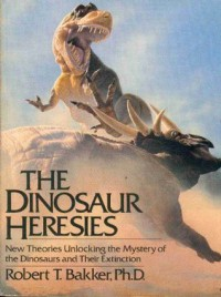 The Dinosaur Heresies: New Theories Unlocking the Mystery of the Dinosaurs and Their Extinction - Robert T. Bakker