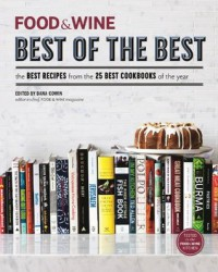 FOOD & WINE: Best of the Best, Volume 16: The Best Recipes from the 25 Best Cookbooks of the Year - Dana Corwin, Editor-in-Chief FOOD & WINE Magazine