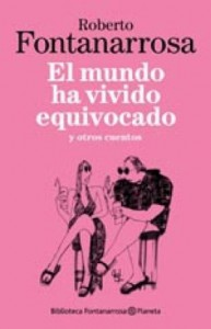 El mundo ha vivido equivocado (Spanish Edition) - Roberto Fontanarrosa
