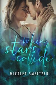 When Stars Collide (Light in the Dark Book 2) - Micalea Smeltzer