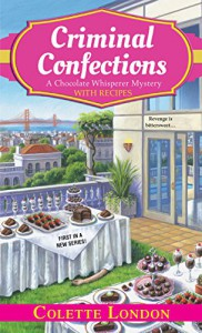 Criminal Confections (A Chocolate Whisperer Mystery) - Colette London