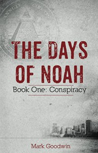 The Days of Noah: Book One: Conspiracy - Mark Goodwin