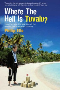 Where The Hell Is Tuvalu?: How I became the law man of the world's fourth-smallest country - Philip Ells