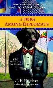 A Dog Among Diplomats (A Bull Moose Dog Run Mystery) - J. F. Englert