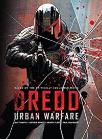 DREDD: Urban Warfare - Arthur Wyatt, Matt Smith, Henry Flint, Paul Davidson, Chris Blythe