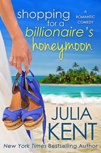 Shopping for a Billionaire's Honeymoon - Julia Kent
