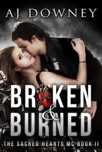 Broken & Burned - A.J. Downey