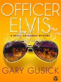 Officer Elvis: A Darla Cavannah Mystery - Gary M. Gusick