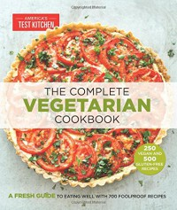 The Complete Vegetarian Cookbook - Editors at America's Test Kitchen