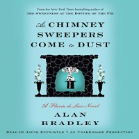 As Chimney Sweepers Come to Dust: Flavia de Luce, Book 7 - Alan Bradley, Jayne Entwistle