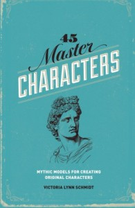 45 Master Characters, Revised Edition: Mythic Models for Creating Original Characters - Victoria Lynn Schmidt