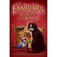 Secrets of the Crown (The Familiars, #2) - Adam Jay Epstein,  Andrew Jacobson