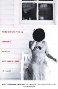 Autobiographical Writing Across the Disciplines: A Reader - Diane P. Freedman, Olivia Frey