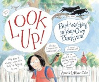 Look Up!: Bird-Watching in Your Own Backyard - Annette LeBlanc Cate