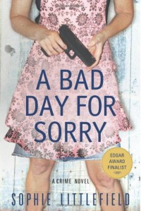 A Bad Day for Sorry: A Crime Novel - Sophie Littlefield