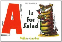 A is for Salad - Mike Lester