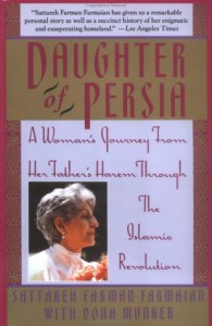 Daughter of Persia: A Woman's Journey From Her Father's Harem Through the Islamic Revolution - Sattareh Farman Farmaian, Dona Munker