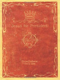 Jesus for President: Politics for Ordinary Radicals - Shane Claiborne, Chris Haw, Chico Fajardo-Heflin
