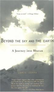Beyond the Sky and the Earth: A Journey into Bhutan - Jamie Zeppa