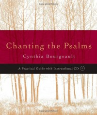 Chanting the Psalms: A Practical Guide with Instructional CD - Cynthia Bourgeault