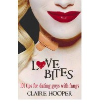 Love Bites: 101 Tips For Dating Guys With Fangs - Claire Hooper