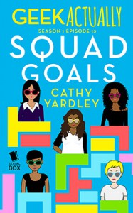 Squad Goals (Geek Actually Season 1 Episode 13) - Rachel Stuhler, Melissa Blue, Cecilia Tan, Cathy Yardley