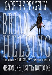 Brian Helsing Mission One: Just Try Not To Die - Gareth K. Pengelly