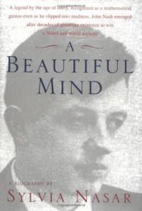 A Beautiful Mind : A Biography of John Forbes Nash, Jr. - Sylvia Nasar