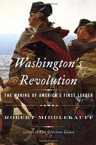 Washington's Revolution: The Making of America's First Leader - Robert Middlekauff
