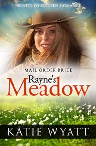 Mail Order Bride: Rayne's Meadow: Inspirational Historical Western (Pioneer Wilderness Romance Book 2) - Katie Wyatt