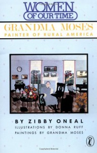 Grandma Moses : Painter of Rural America (Women of Our Time) - Zibby Oneal