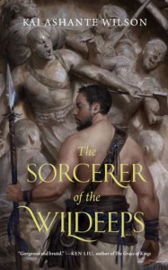 The Sorcerer of the Wildeeps - Kai Ashante Wilson