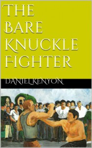 The Bare Knuckle Fighter - Daniel Kenyon