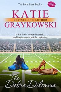 The Debra Dilemma (The Lone Stars Book 4) - Katie Graykowski