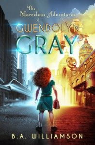 The Marvelous Adventures of Gwendolyn Gray - B. A. Williamson