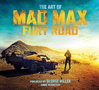 The Art of Mad Max: Fury Road - Abbie Bernstein