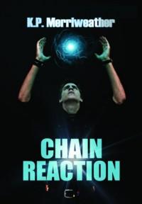 Chain Reaction - K.P. Merriweather