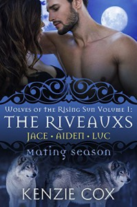 The Riveauxs: Wolves of the Rising Sun Volume 1 (Mating Season) - Kenzie Cox