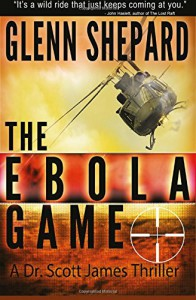 The Ebola Game: A Dr. Scott James Thriller (The Dr. Scott James Thriller Series) (Volume 3) - Genn Shepard